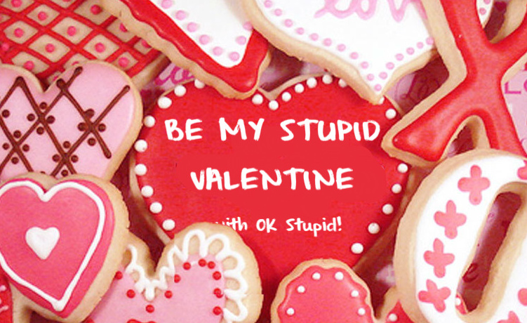 valentine show w ok stupid